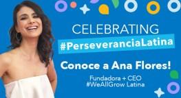 #PerseveranciaLatina, celebrando historias de perseverancia: ¡Conoce a Ana Flores!