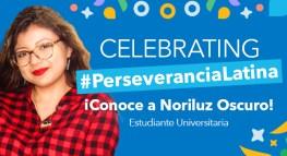 #PerseveranciaLatina, celebrando historias de perseverancia: ¡Conoce a Noriluz Oscuro!